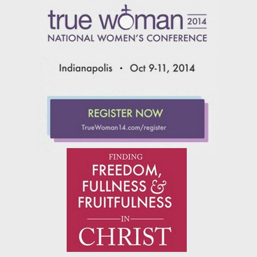 Revive Our Hearts True Woman Conference October 9-11, 2014.
